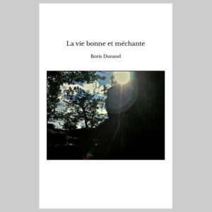 09_boris-dunand_la-vie-bonne-et-mechante